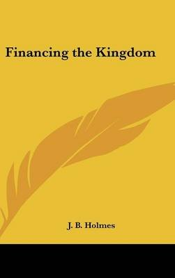 Financing the Kingdom (Hardcover): J. B Holmes