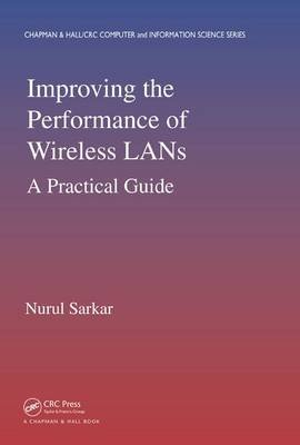 Improving the Performance of Wireless LANs - A Practical Guide (Hardcover): Nurul Sarkar