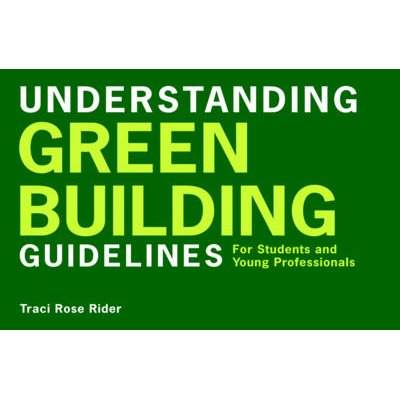 Understanding Green Building Guidelines - For Students and Young Professionals (Paperback): Traci Rose Rider