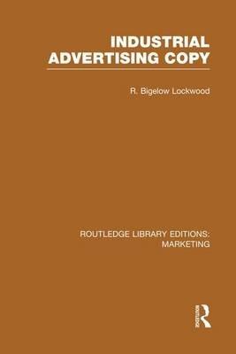 Industrial Advertising Copy (Paperback): R. Bigelow Lockwood