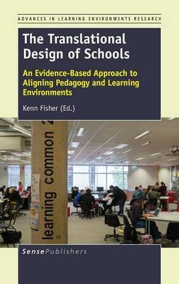 The Translational Design of Schools - An Evidence-Based Approach to Aligning Pedagogy and Learning Environments (Hardcover):...