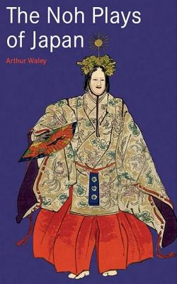 The Noh Plays of Japan (Electronic book text): Arthur Waley