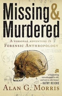 Missing & Murdered - A Personal Adventure in Forensic Anthropology (Electronic book text): Alan G. Morris