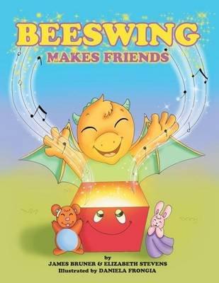 Beeswing Makes Friends (Paperback): James Bruner, Elizabeth Stevens, Daniela Frongia