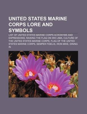 United States Marine Corps Lore and Symbols - List of United States Marine Corps Acronyms and Expressions, Raising the Flag on...