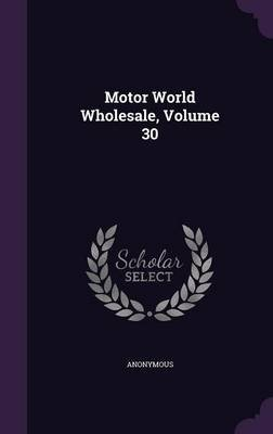 Motor World Wholesale, Volume 30 (Hardcover): Anonymous