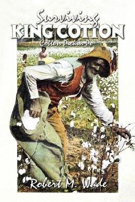 Surviving King Cotton - Cotton Pickin Po (Paperback): Robert M. Wade