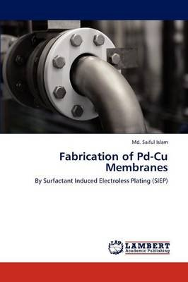 Fabrication of Pd-Cu Membranes (Paperback): MD Saiful Islam