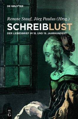 Schreiblust - Der Liebesbrief Im 18. Und 19. Jahrhundert (German, Hardcover): Renate Stauf