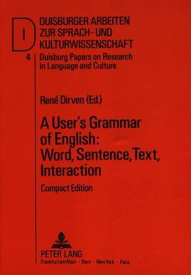 User's Grammar of English, Pts. A-D in 1v - Word, Sentence, Text, Interaction (Hardcover, Compact ed): Rene Dirven