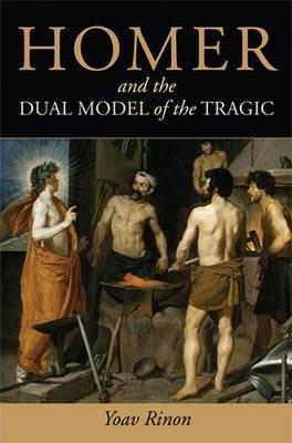 Homer and the Dual Model of the Tragic (Hardcover): Yoav Rinon