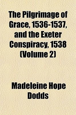 The Pilgrimage of Grace, 1536-1537, and the Exeter Conspiracy, 1538 (Volume 2) (Paperback): Madeleine Hope Dodds