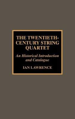 The Twentieth-Century String Quartet (Hardcover): Ian Lawrence