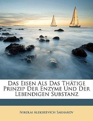Das Eisen ALS Das Thatige Prinzip Der Enzyme Und Der Lebendigen Substanz (English, German, Paperback): Nikolai Aleksieevich...