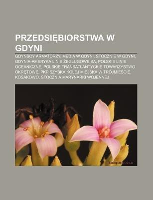 Przedsi Biorstwa W Gdyni - Gdy Scy Armatorzy, Media W Gdyni, Stocznie W Gdyni, Gdynia-Ameryka Linie Eglugowe Sa, Polskie Linie...