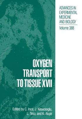 Oxygen Transport to Tissue XVII (Paperback, Softcover reprint of the original 1st ed. 1996): Can Ince, J. Kesecioglu, L. Telci,...