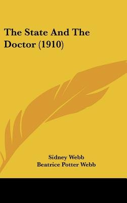 The State and the Doctor (1910) (Hardcover): Sidney Webb, Beatrice Potter Webb