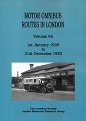 Motor Omnibus Routes in London, Volume 9A - January 1929 to December 1930 (Paperback):