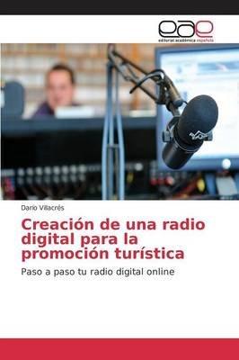 Creacion de Una Radio Digital Para La Promocion Turistica (Spanish, Paperback): Villacres Dario