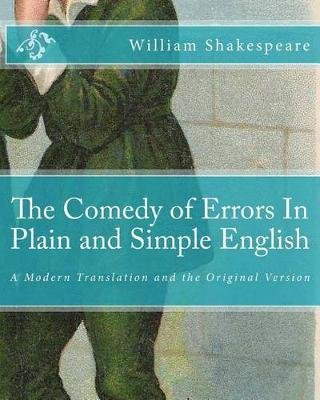 The Comedy of Errors in Plain and Simple English - A Modern Translation and the Original Version (Paperback): William...