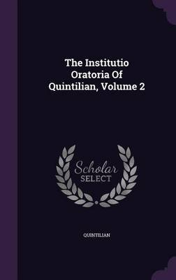 The Institutio Oratoria of Quintilian, Volume 2 (Hardcover): Quintilian