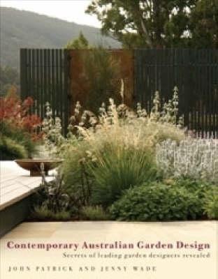 Contemporary Australian Garden Design (Hardcover): John Patrick, Jenny Wade