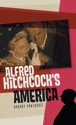 Alfred Hitchcock's America (Hardcover): Murray Pomerance