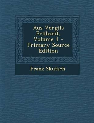 Aus Vergils Fruhzeit, Volume 1 (English, German, Paperback): Franz Skutsch