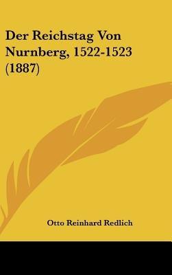 Der Reichstag Von Nurnberg, 1522-1523 (1887) (English, German, Hardcover): Otto Reinhard Redlich