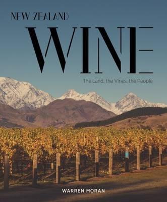 New Zealand Wine - The Land, The Vines, The People (Hardcover): Warren Moran