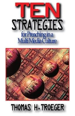 Ten Strategies for Preaching in a Multimedia Culture (Electronic book text): Thomas H Troeger
