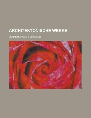 Architektonische Werke (Paperback): Johann Jacob Schubler