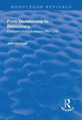 From Dictatorship to Democracy - Economic Policy in Malawi 1964-2000 (Hardcover): Jane Harrigan