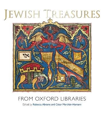 Jewish Treasures from Oxford Libraries (Hardcover): Rebecca Abrams, Cesar Merchan-Hamann
