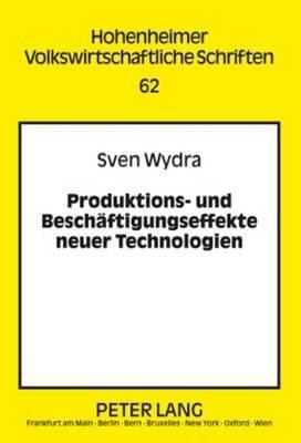 Produktions- Und Beschaeftigungseffekte Neuer Technologien - Am Beispiel Der Biotechnologie (German, Hardcover): Sven Wydra