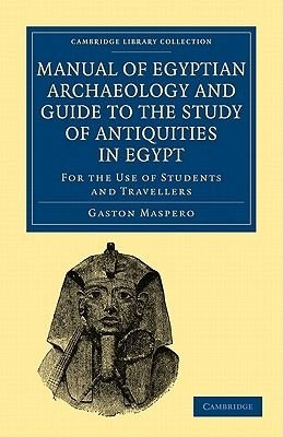 Manual of Egyptian Archaeology and Guide to the Study of Antiquities in Egypt - For the Use of Students and Travellers...