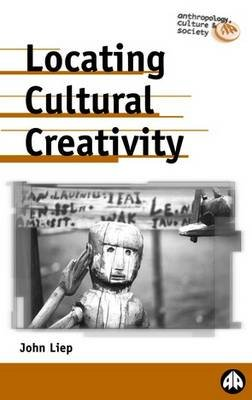 Locating Cultural Creativity (Paperback): John Liep