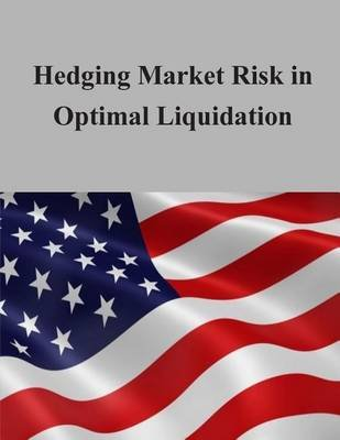Hedging Market Risk in Optimal Liquidation (Paperback): Office of Fi Department of the Treasury