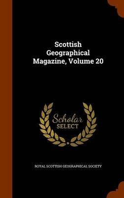 Scottish Geographical Magazine, Volume 20 (Hardcover): Royal Scottish Geographical Society
