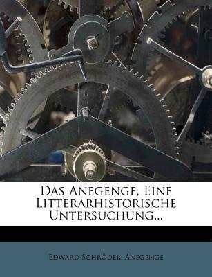 Das Anegenge. Eine Litterarhistorische Untersuchung. (English, German, Paperback): Edward Schrder, Anegenge, Edward Schroder