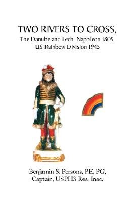 Two Rivers to Cross, the Danube and Lech, Napoleon 1805, Us Rainbow Division 1945 (Paperback): Benjamin S. PEPG Captain US...