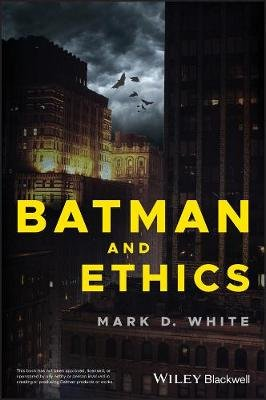 Batman and Ethics (Paperback): Mark D. White