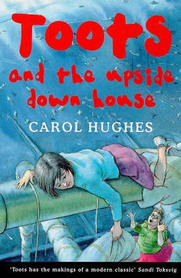 Toots and the Upside Down House (Paperback, New edition): Carol Hughes