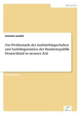 Zur Problematik Der Ausfuhrburgschaften Und Ausfuhrgarantien Der Bundesrepublik Deutschland in Neuerer Zeit (German,...
