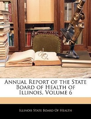 Annual Report of the State Board of Health of Illinois, Volume 6 (Paperback): Illinois State Board of Health