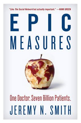 Epic Measures - One Doctor. Seven Billion Patients. (Hardcover): Jeremy N. Smith