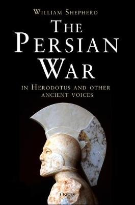 The Persian War in Herodotus and Other Ancient Voices (Hardcover): William Shepherd