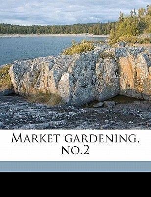 Market Gardening, No.2 (Paperback): Ralph Levi Watts