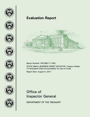 Evaluation Report - State Bussiness Credit Initiative (Paperback): Office of Inspector General