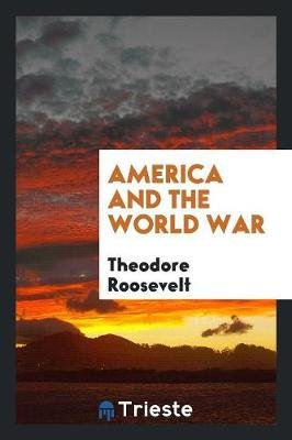 America and the World War (Paperback): Theodore Roosevelt